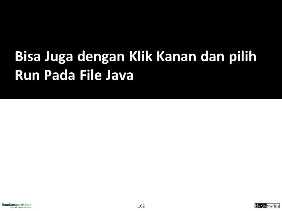 Bisa Juga dengan Klik Kanan dan pilih Run Pada File Java