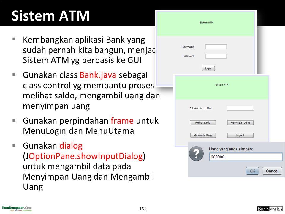 Sistem ATM Kembangkan aplikasi Bank yang sudah pernah kita bangun, menjadi Sistem ATM yg berbasis ke GUI.
