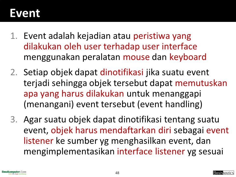 Event Event adalah kejadian atau peristiwa yang dilakukan oleh user terhadap user interface menggunakan peralatan mouse dan keyboard.