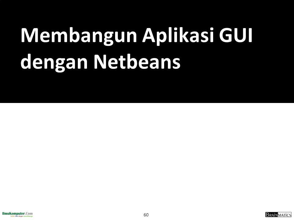 Membangun Aplikasi GUI dengan Netbeans