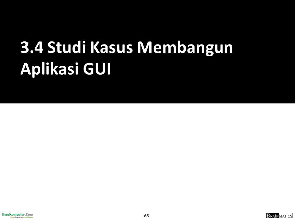 3.4 Studi Kasus Membangun Aplikasi GUI
