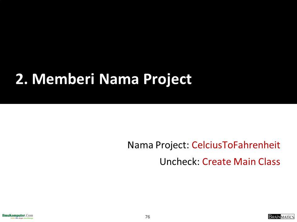 Nama Project: CelciusToFahrenheit Uncheck: Create Main Class