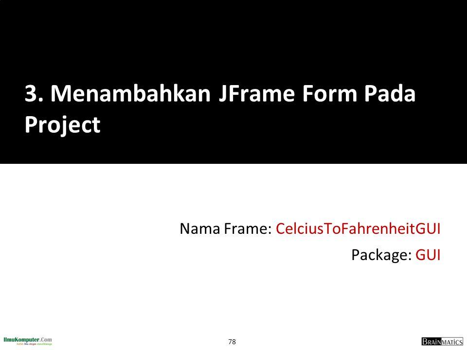 3. Menambahkan JFrame Form Pada Project