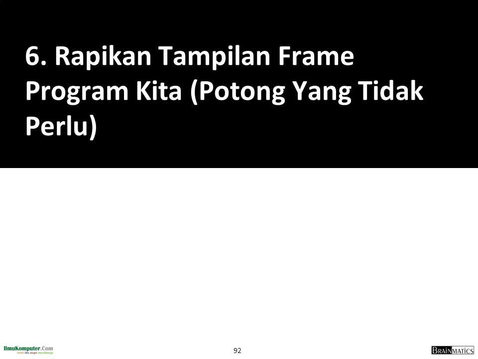 6. Rapikan Tampilan Frame Program Kita (Potong Yang Tidak Perlu)