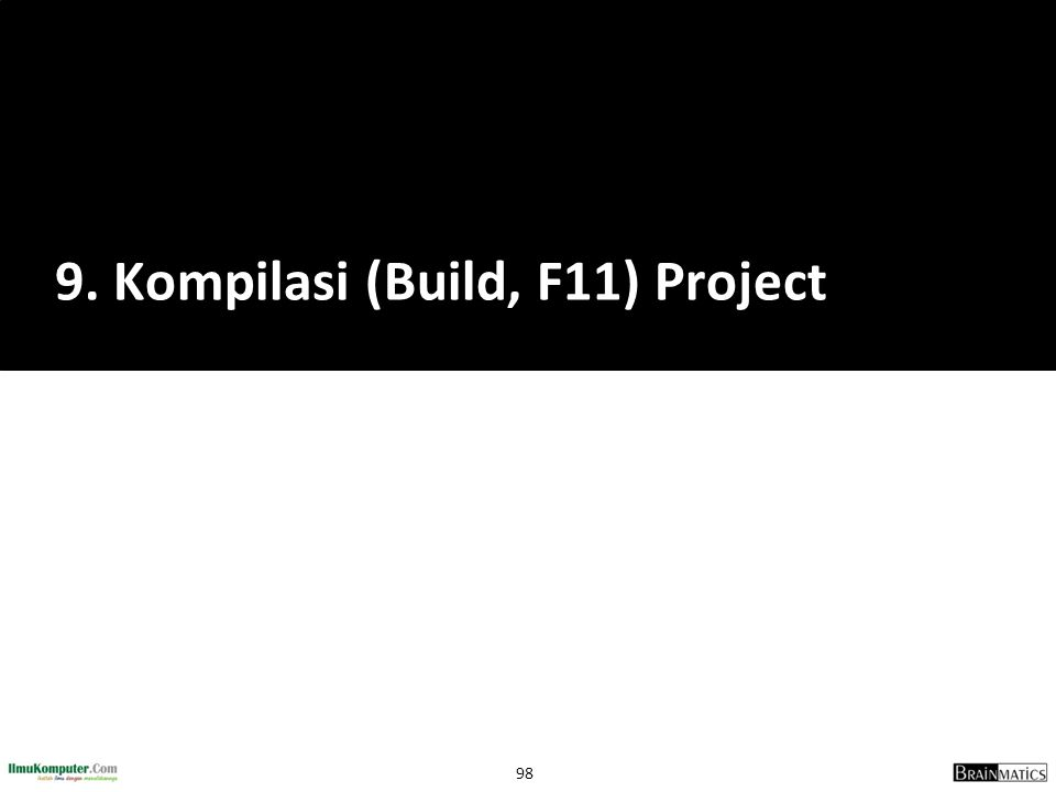9. Kompilasi (Build, F11) Project
