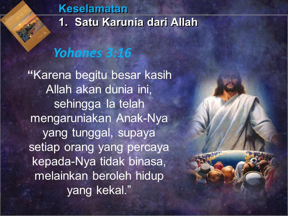 Keselamatan Satu Karunia dari Allah. Yohanes 3:16.