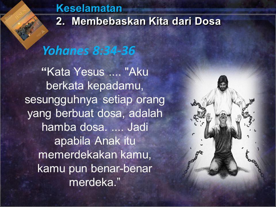 Keselamatan 2. Membebaskan Kita dari Dosa. Yohanes 8:34-36.