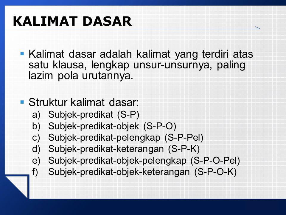 KALIMAT DASAR Kalimat dasar adalah kalimat yang terdiri atas satu klausa, lengkap unsur-unsurnya, paling lazim pola urutannya.