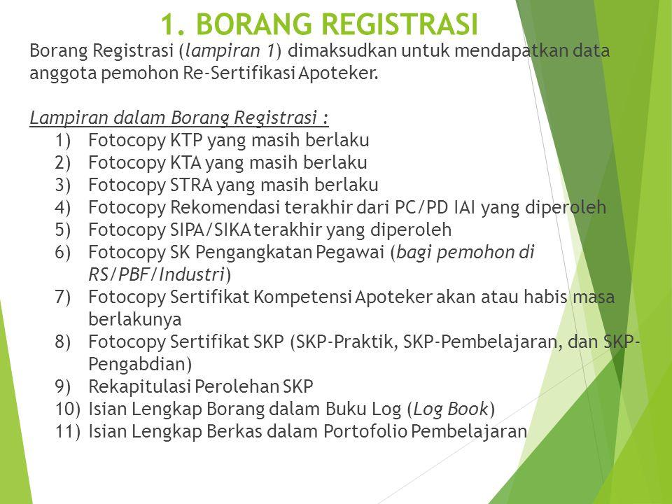 1. BORANG REGISTRASI Borang Registrasi (lampiran 1) dimaksudkan untuk mendapatkan data anggota pemohon Re-Sertifikasi Apoteker.