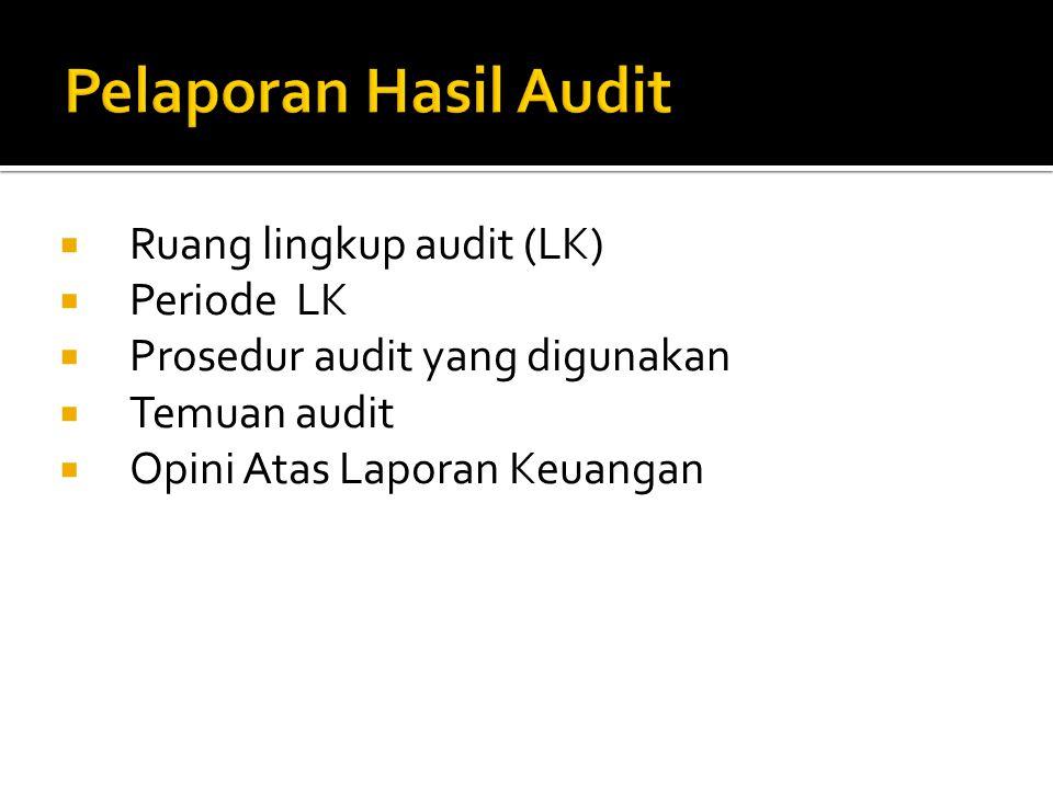 Pelaporan Hasil Audit Ruang lingkup audit (LK) Periode LK