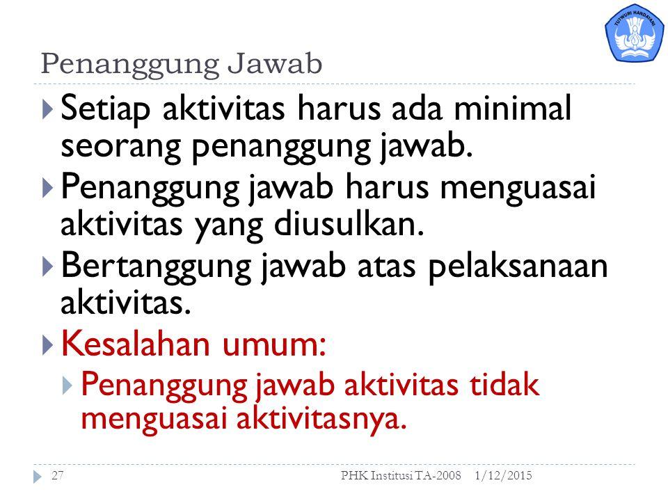Setiap aktivitas harus ada minimal seorang penanggung jawab.