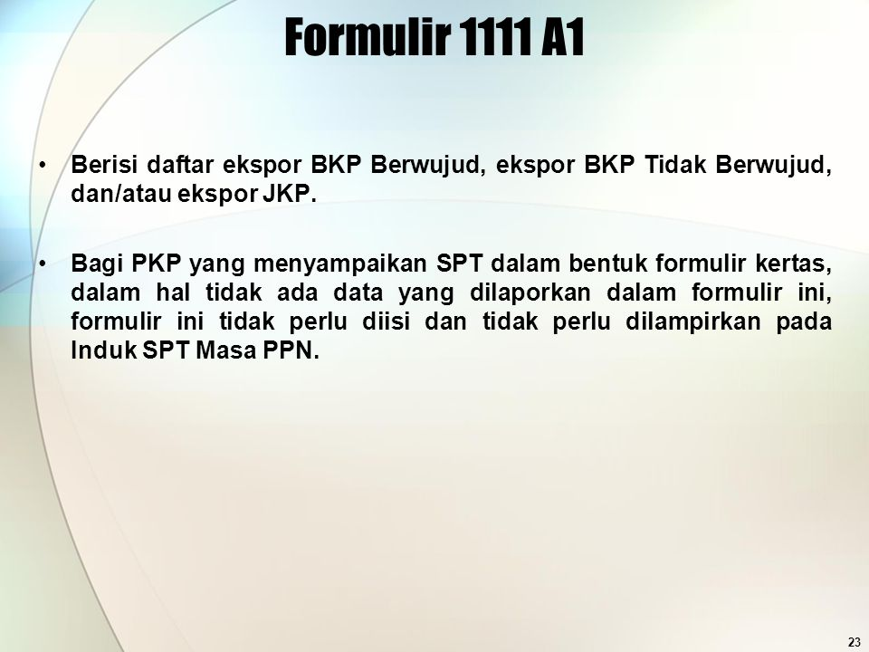 Formulir 1111 A1 Berisi daftar ekspor BKP Berwujud, ekspor BKP Tidak Berwujud, dan/atau ekspor JKP.