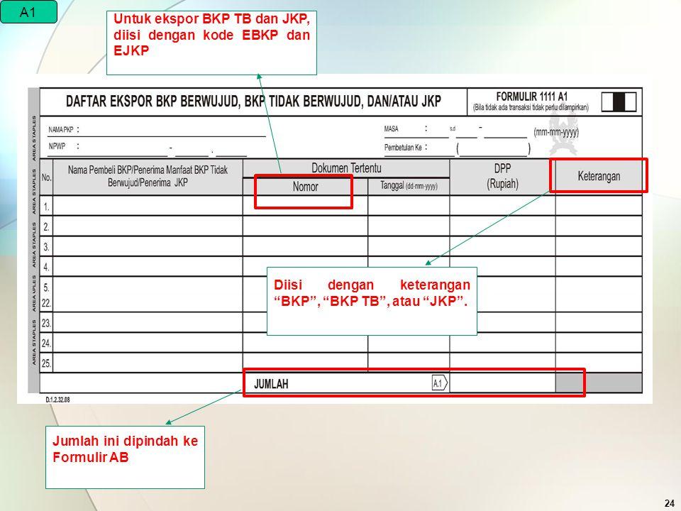 A1 Untuk ekspor BKP TB dan JKP, diisi dengan kode EBKP dan EJKP. Diisi dengan keterangan BKP , BKP TB , atau JKP .