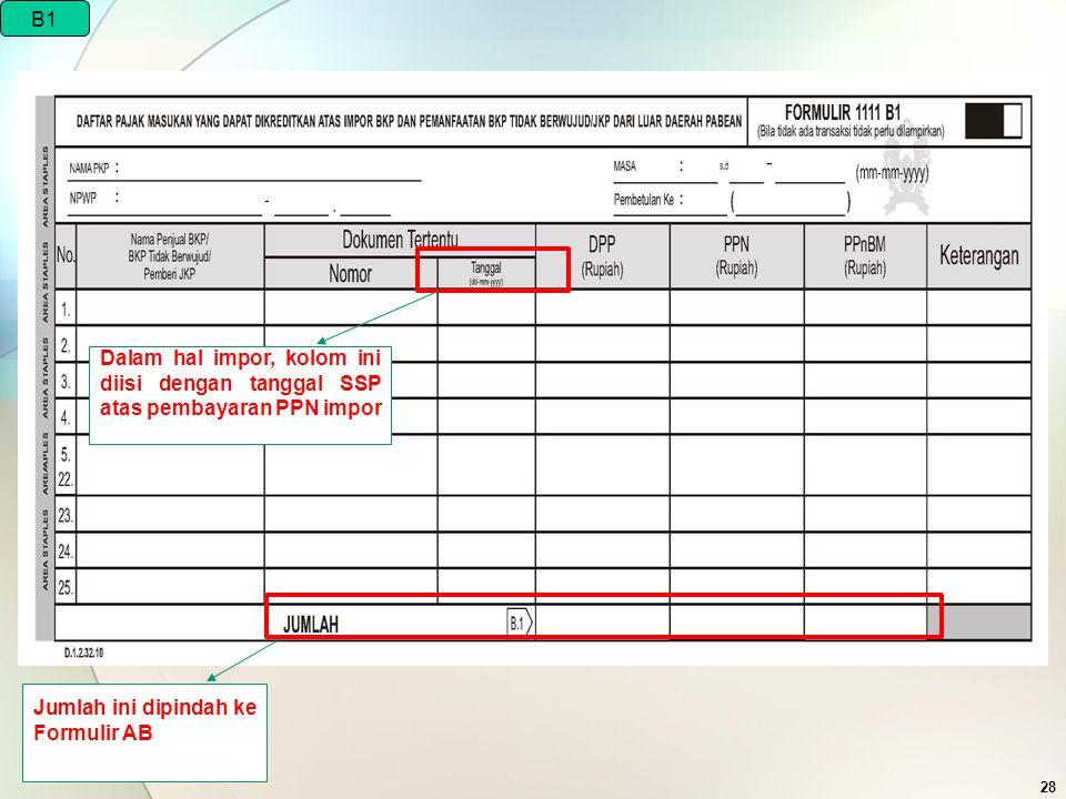 B1 Dalam hal impor, kolom ini diisi dengan tanggal SSP atas pembayaran PPN impor.