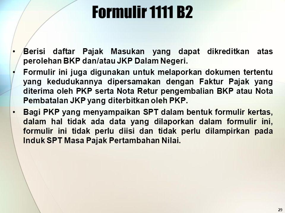 Formulir 1111 B2 Berisi daftar Pajak Masukan yang dapat dikreditkan atas perolehan BKP dan/atau JKP Dalam Negeri.