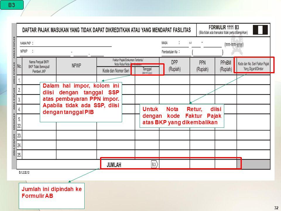 B3 Dalam hal impor, kolom ini diisi dengan tanggal SSP atas pembayaran PPN impor. Apabila tidak ada SSP, diisi dengan tanggal PIB.