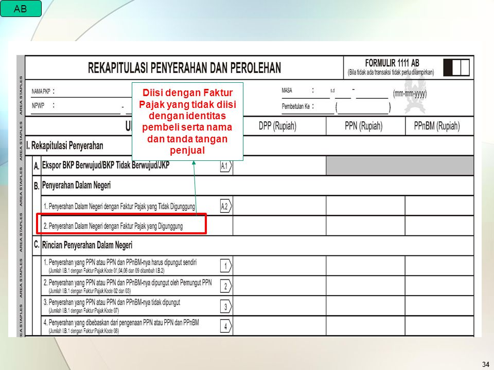 AB Diisi dengan Faktur Pajak yang tidak diisi dengan identitas pembeli serta nama dan tanda tangan penjual.