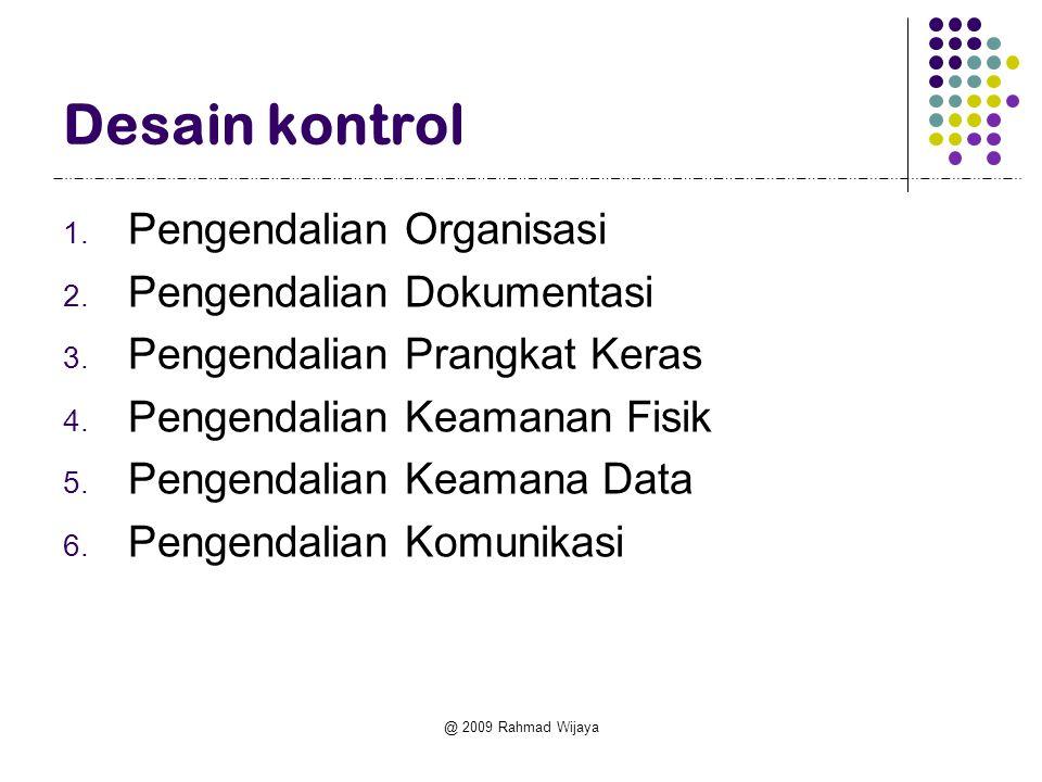 Desain kontrol Pengendalian Organisasi Pengendalian Dokumentasi