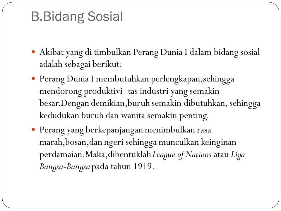 B.Bidang Sosial Akibat yang di timbulkan Perang Dunia I dalam bidang sosial adalah sebagai berikut: