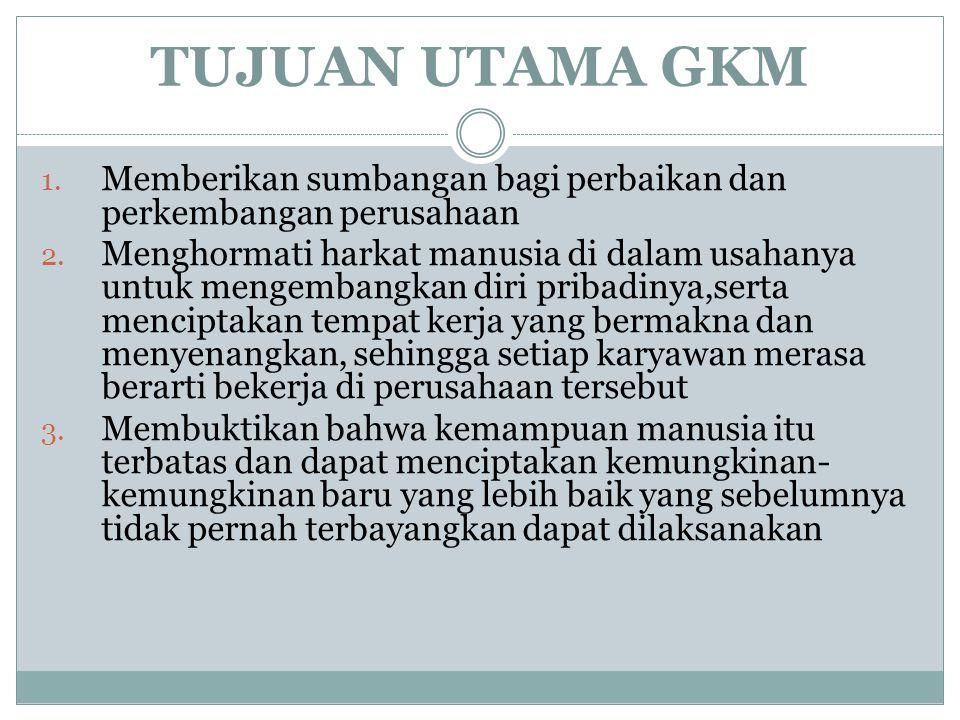TUJUAN UTAMA GKM Memberikan sumbangan bagi perbaikan dan perkembangan perusahaan.