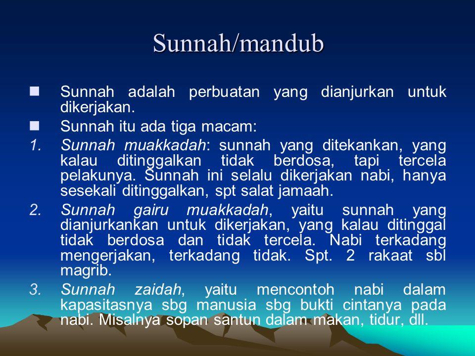 Sunnah/mandub Sunnah adalah perbuatan yang dianjurkan untuk dikerjakan. Sunnah itu ada tiga macam: