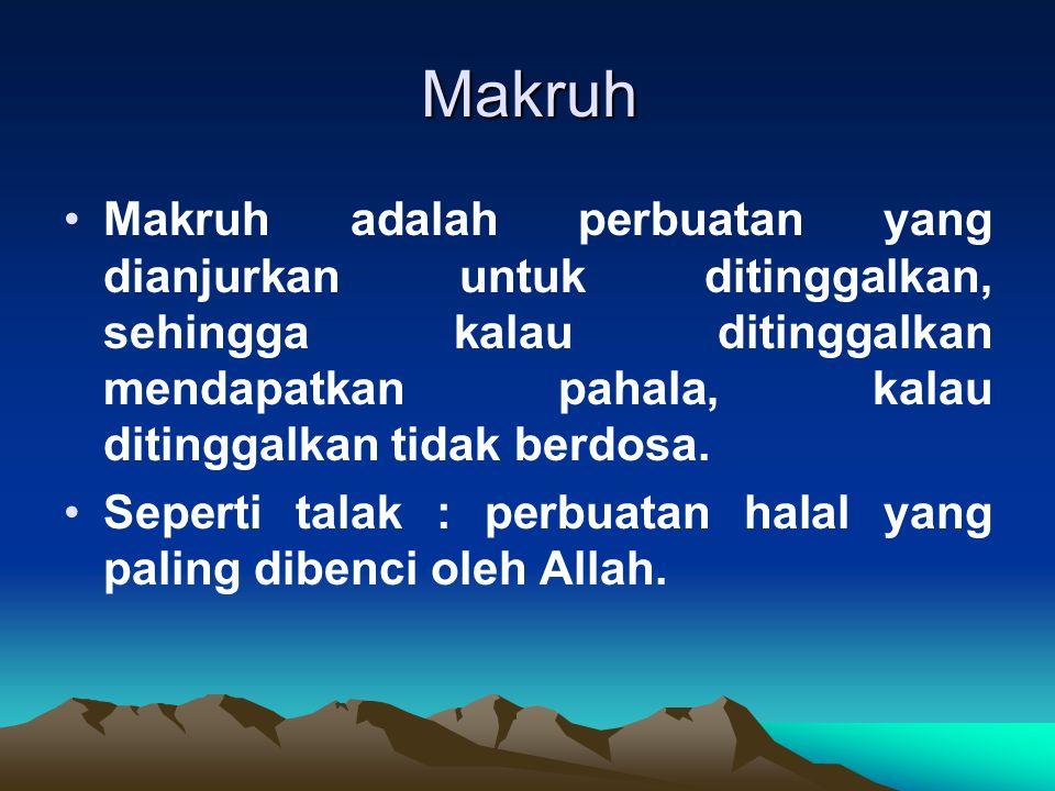 Makruh Makruh adalah perbuatan yang dianjurkan untuk ditinggalkan, sehingga kalau ditinggalkan mendapatkan pahala, kalau ditinggalkan tidak berdosa.