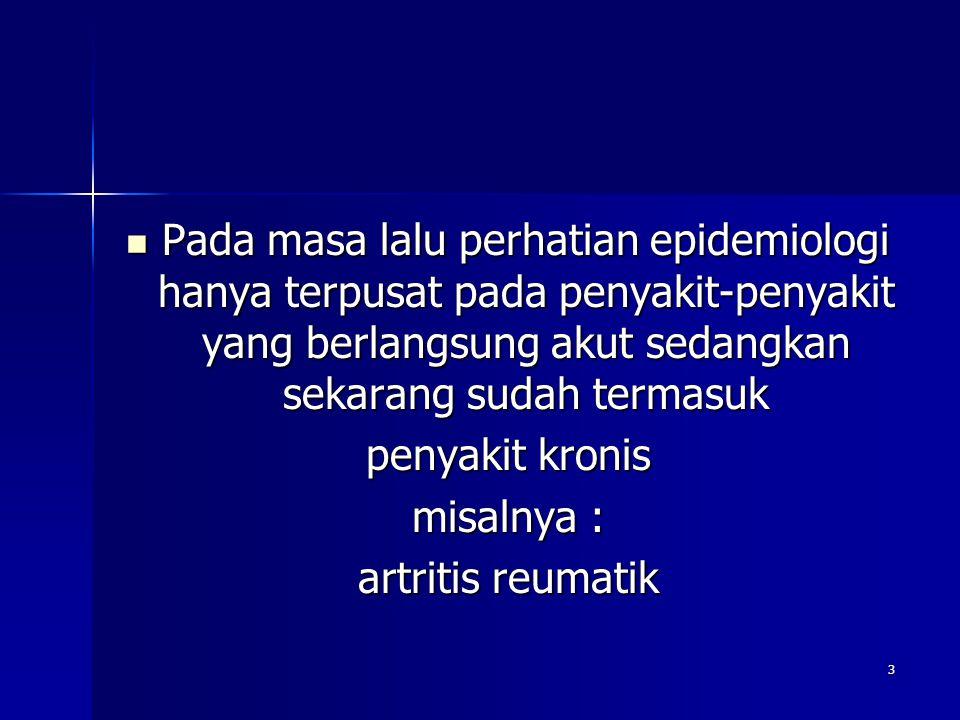Pada masa lalu perhatian epidemiologi hanya terpusat pada penyakit-penyakit yang berlangsung akut sedangkan sekarang sudah termasuk