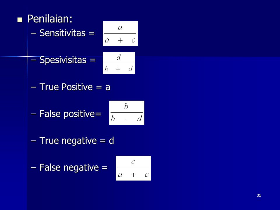 Penilaian: Sensitivitas = Spesivisitas = True Positive = a