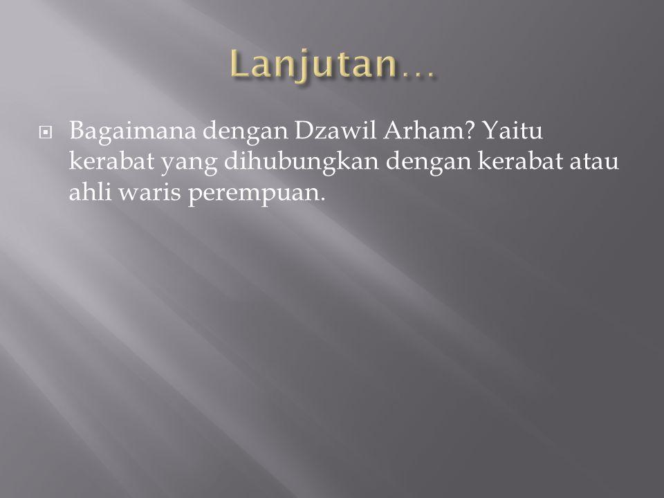 Lanjutan… Bagaimana dengan Dzawil Arham.