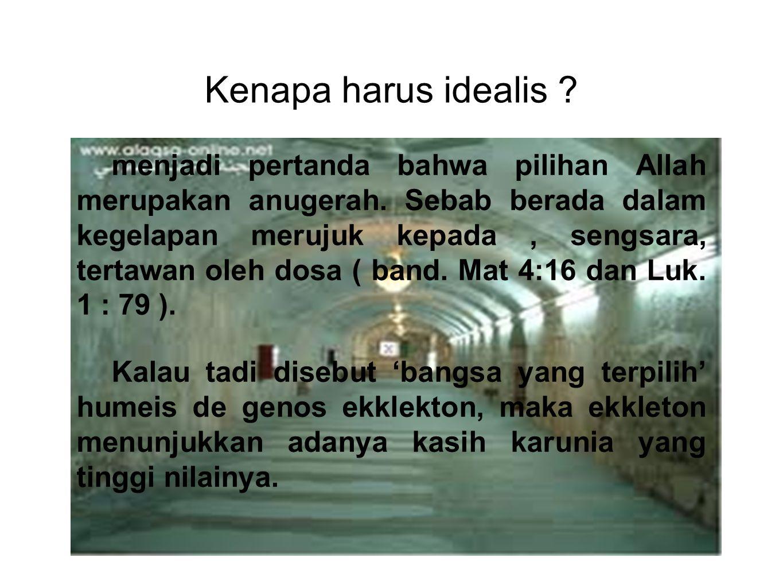 Kenapa harus idealis
