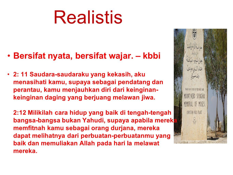 Realistis Bersifat nyata, bersifat wajar. – kbbi