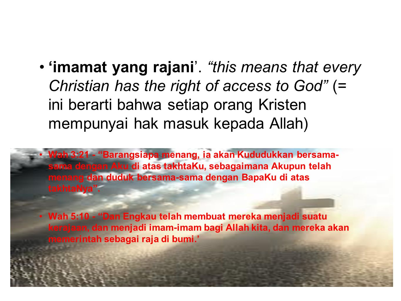 'imamat yang rajani'. this means that every Christian has the right of access to God (= ini berarti bahwa setiap orang Kristen mempunyai hak masuk kepada Allah)