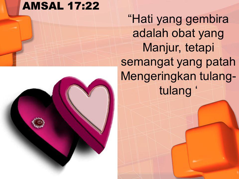 Hati yang gembira adalah obat yang Manjur, tetapi semangat yang patah