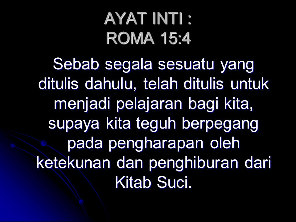 AYAT INTI : ROMA 15:4