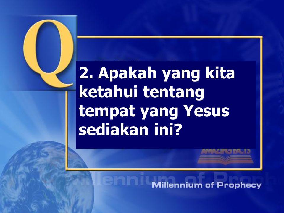 2. Apakah yang kita ketahui tentang tempat yang Yesus sediakan ini