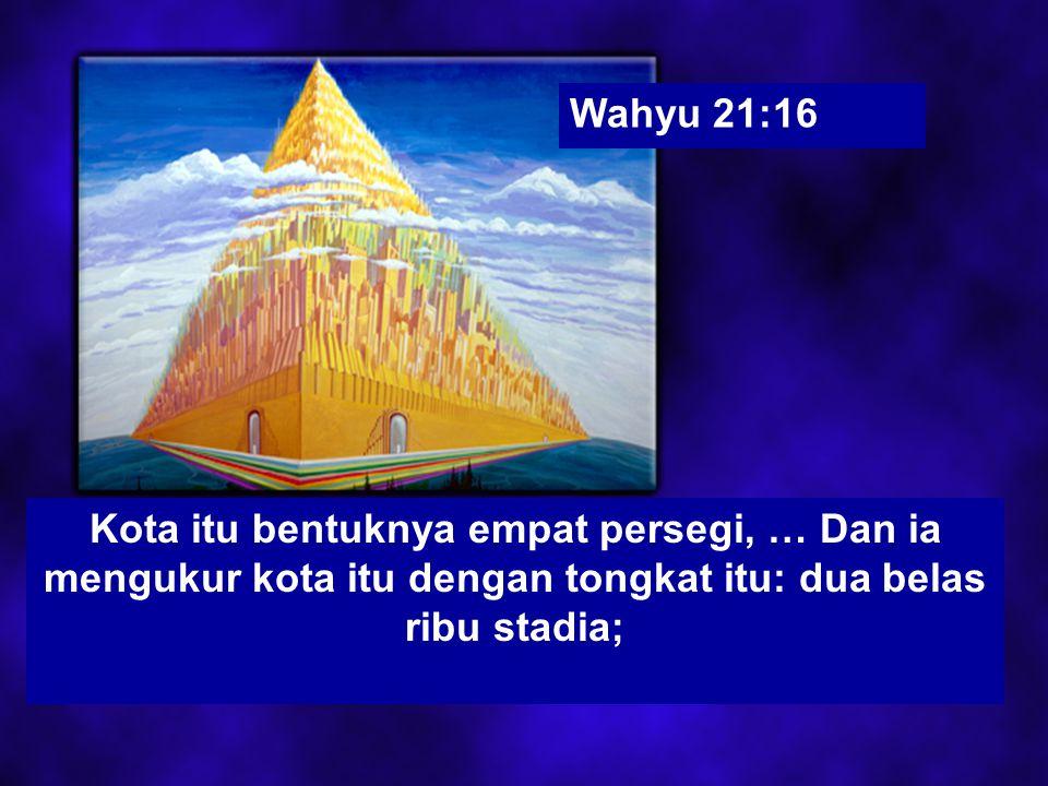 Wahyu 21:16 Kota itu bentuknya empat persegi, … Dan ia mengukur kota itu dengan tongkat itu: dua belas ribu stadia;