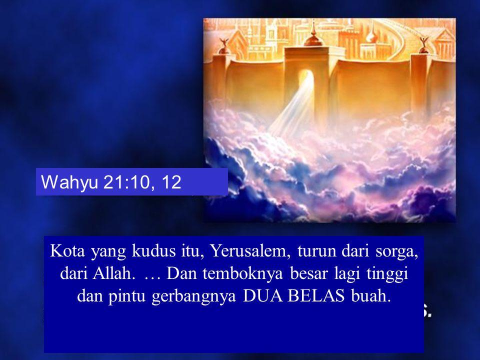 Wahyu 21:10, 12 Kota yang kudus itu, Yerusalem, turun dari sorga, dari Allah.