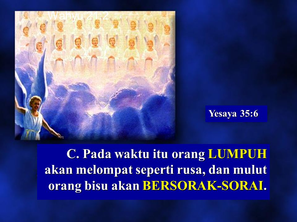 Wahyu 21:2 Yesaya 35:6. No hospitals, Cemeteries or zoos, or police stations, courthouses, nursing homes, banks.