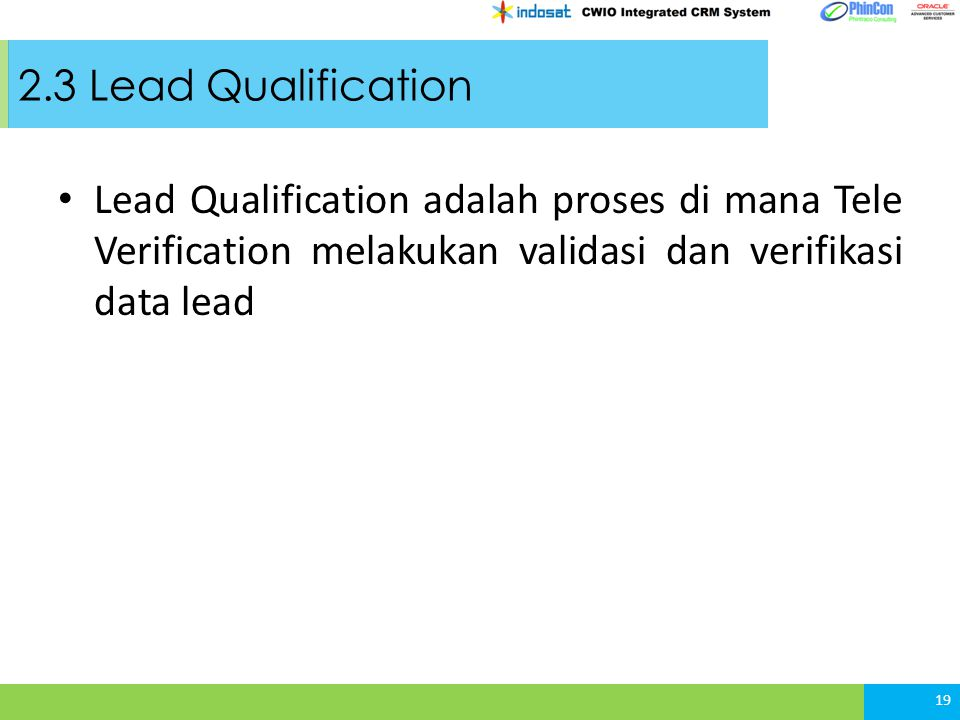 2.3 Lead Qualification Lead Qualification adalah proses di mana Tele Verification melakukan validasi dan verifikasi data lead.