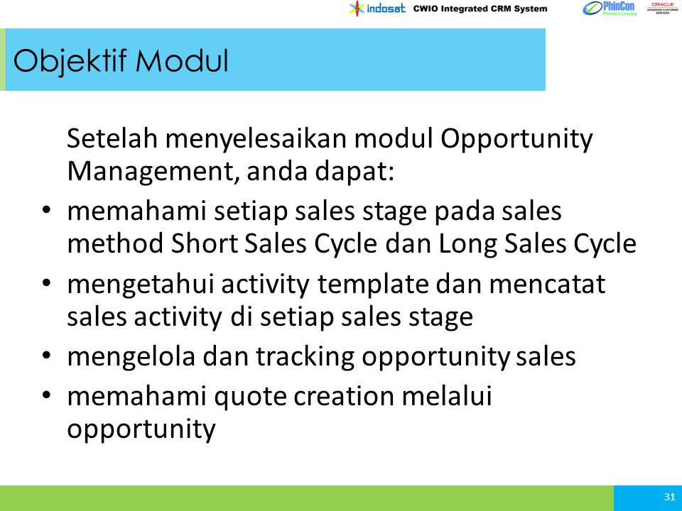 Objektif Modul Setelah menyelesaikan modul Opportunity Management, anda dapat:
