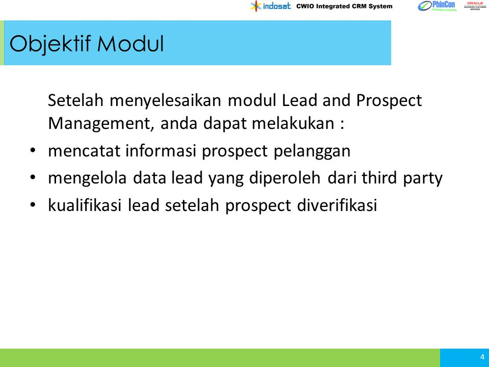 Objektif Modul Setelah menyelesaikan modul Lead and Prospect Management, anda dapat melakukan : mencatat informasi prospect pelanggan.