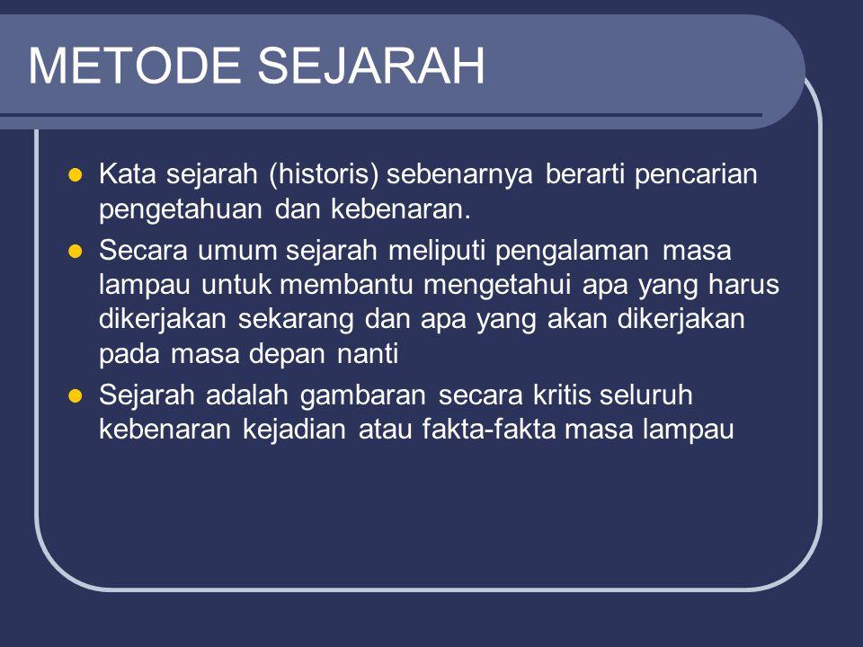 METODE SEJARAH Kata sejarah (historis) sebenarnya berarti pencarian pengetahuan dan kebenaran.