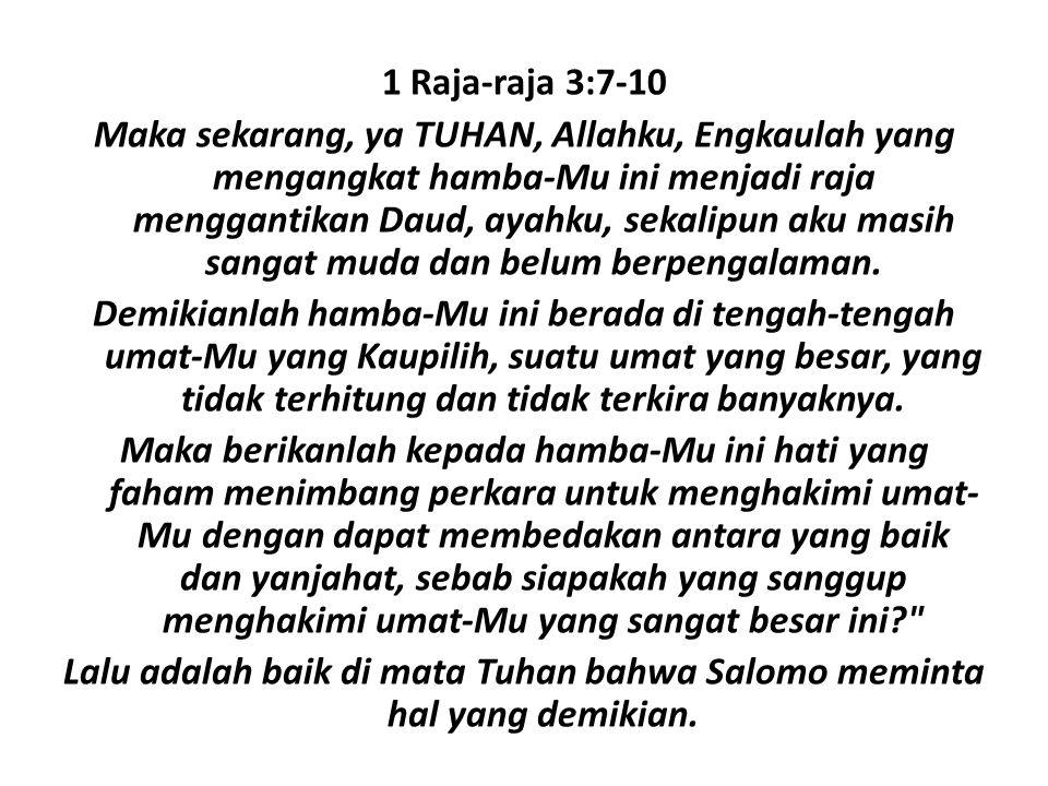 Lalu adalah baik di mata Tuhan bahwa Salomo meminta hal yang demikian.
