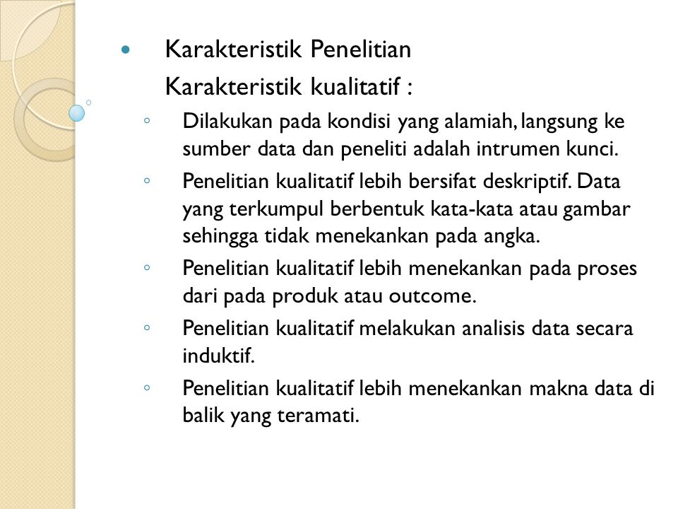 Karakteristik Penelitian Karakteristik kualitatif :