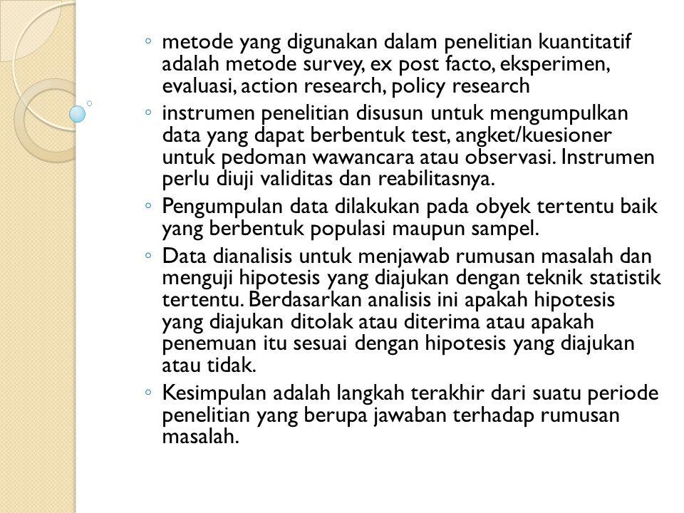 metode yang digunakan dalam penelitian kuantitatif adalah metode survey, ex post facto, eksperimen, evaluasi, action research, policy research