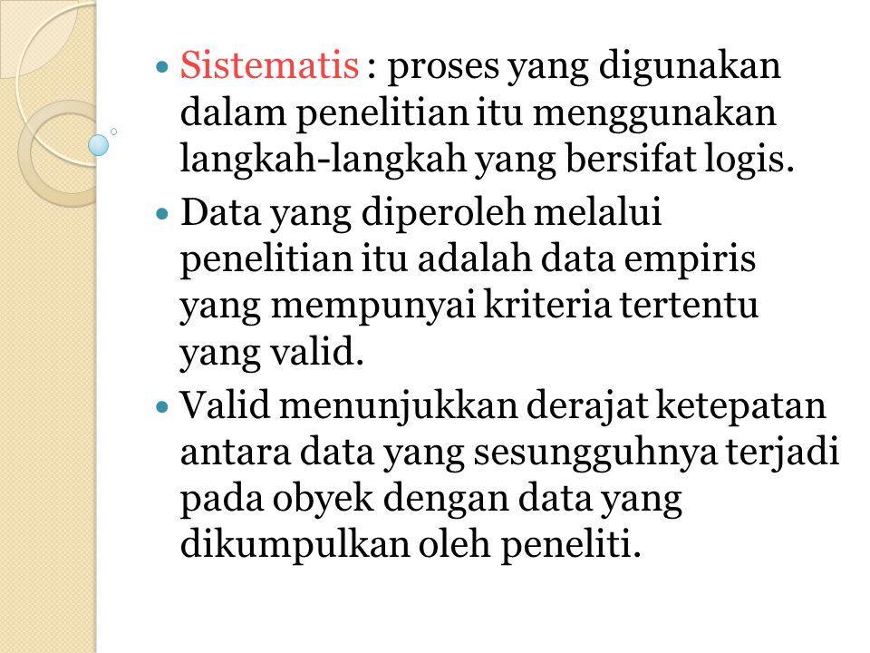 Sistematis : proses yang digunakan dalam penelitian itu menggunakan langkah-langkah yang bersifat logis.