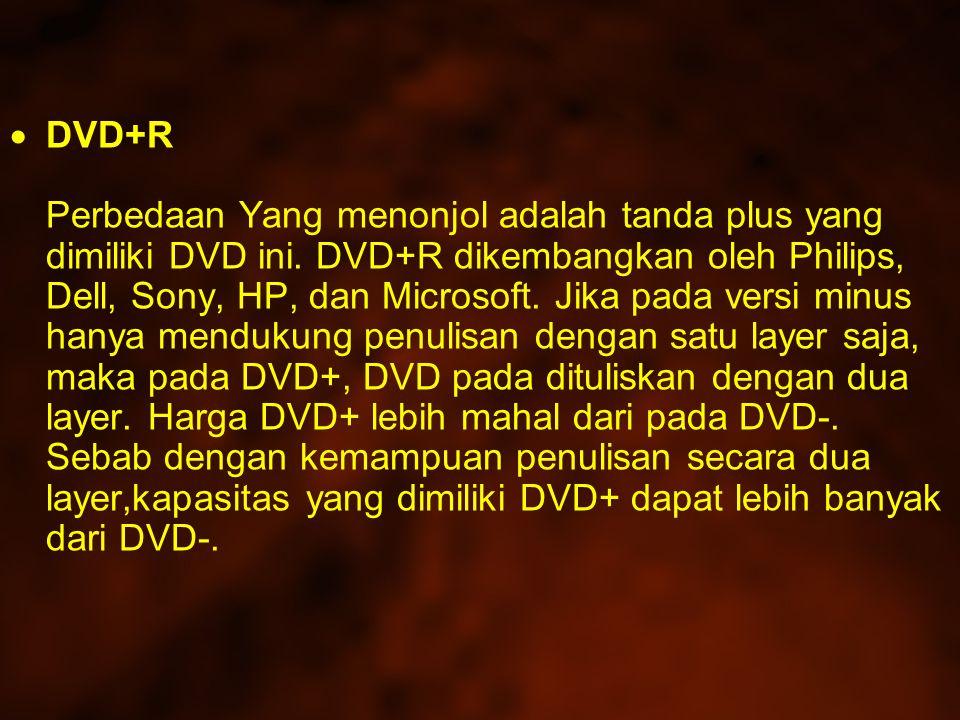 DVD+R Perbedaan Yang menonjol adalah tanda plus yang dimiliki DVD ini