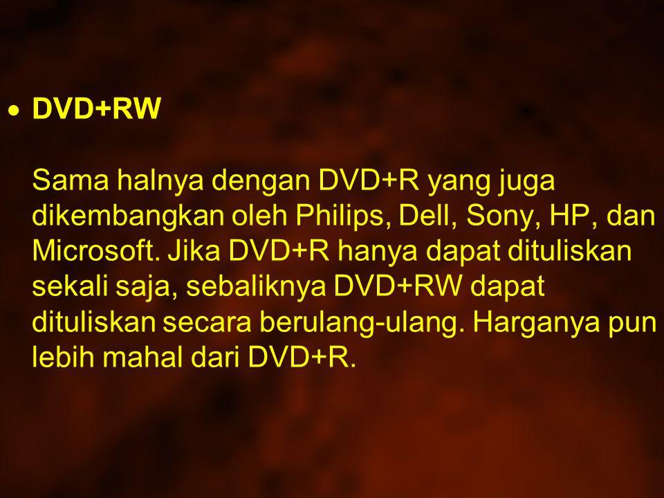 DVD+RW Sama halnya dengan DVD+R yang juga dikembangkan oleh Philips, Dell, Sony, HP, dan Microsoft.
