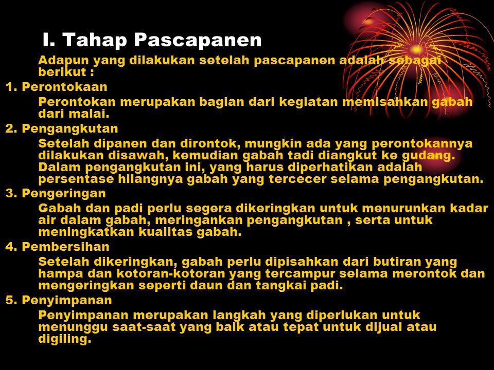 I. Tahap Pascapanen Adapun yang dilakukan setelah pascapanen adalah sebagai berikut : 1. Perontokaan.