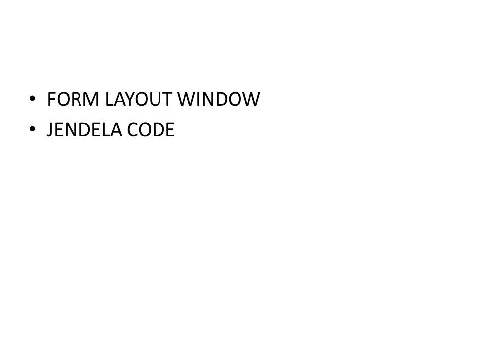FORM LAYOUT WINDOW JENDELA CODE